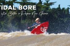 TIDAL BORE – KAI BATES IN PNG